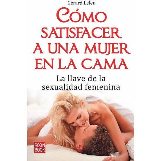 CÓMO SATISFACER A UNA MUJER EN LA CAMA - Libros Eróticos - Sex Shop ARTICULOS EROTICOS